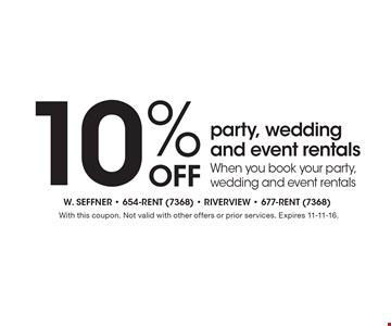 10% Off party, wedding and event rentals. When you book your party, wedding and event rentals. With this coupon. Not valid with other offers or prior services. Expires 11-11-16.