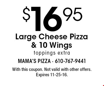 $16.95 Large Cheese Pizza & 10 Wings. Toppings extra. With this coupon. Not valid with other offers. Expires 11-25-16.