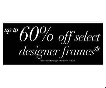 up to 60% off select designer frames*. *some restrictions apply. offer expires 10-31-16