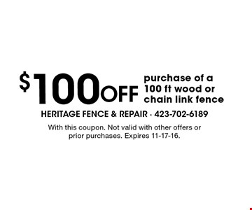 $100 Off purchase of a100 ft wood or chain link fence. With this coupon. Not valid with other offers or prior purchases. Expires 11-17-16.