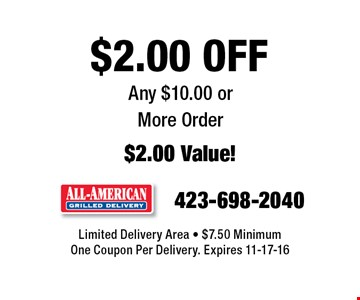 $2.00 OFF Any $10.00 orMore Order $2.00 Value!. Limited Delivery Area - $7.50 Minimum One Coupon Per Delivery. Expires 11-17-16
