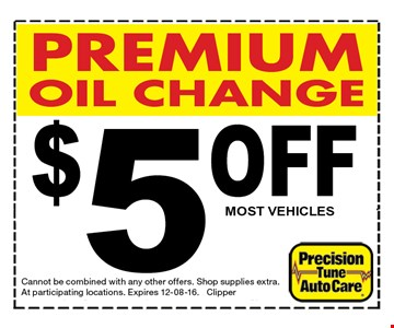 Premium Oil Change $5 off most vehicles. Cannot be combined with any other offers. Shop supplies extra. At participating locations. Expires 12-08-16. Clipper