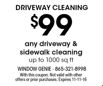 $99 DRIVEWAY CLEANING. With this coupon. Not valid with other offers or prior purchases. Expires 11-11-16