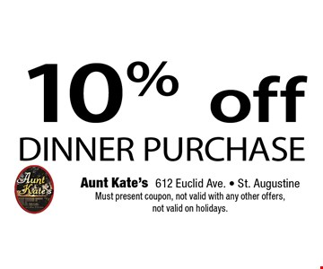 10%offDINNER PURCHASE. Aunt Kate's612 Euclid Ave. - St. AugustineMust present coupon, not valid with any other offers, not valid on holidays.