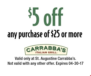 $5 off any purchase of $25 or more. Valid only at St. Augustine Carrabba's.Not valid with any other offer. Expires 04-30-17