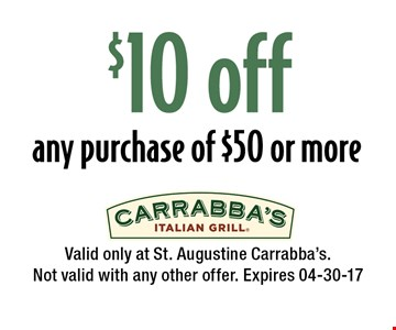 $10 off any purchase of $50 or more. Valid only at St. Augustine Carrabba's.Not valid with any other offer. Expires 04-30-17