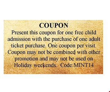 free child admissionwith the purchase of one adult ticket.. Must present coupon. One coupon per visit. Coupon may not be combined with other promotion and may not be used on Holiday weekends. Code: MINT14