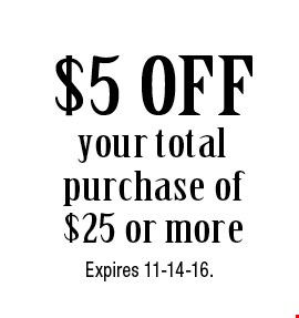 $5 OFF your total purchase of $25 or more. Expires 11-14-16.