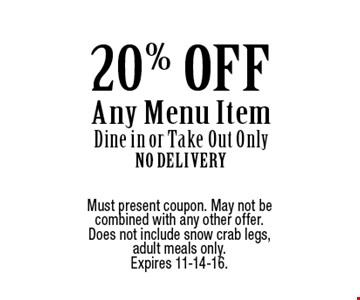 20% OFF Any Menu Item. Dine in or Take Out Only. No Delivery. Must present coupon. May not be combined with any other offer. Does not include snow crab legs, adult meals only. Expires 11-14-16.