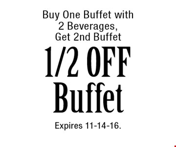 Buy One Buffet with 2 Beverages, Get 2nd Buffet 1/2 OFF Buffet. Expires 11-14-16.