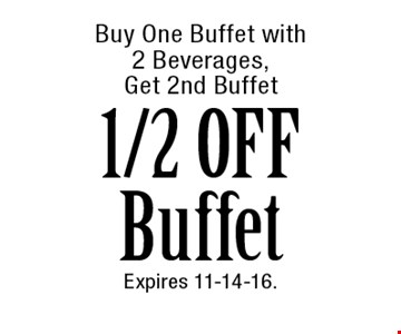 Buy One Buffet with2 Beverages, Get 2nd Buffet 1/2 OFF Buffet. Expires 11-14-16.