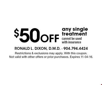 $50 Off any single treatment cannot be used with insurance. Restrictions & exclusions may apply. With this coupon.Not valid with other offers or prior purchases. Expires 11-04-16.