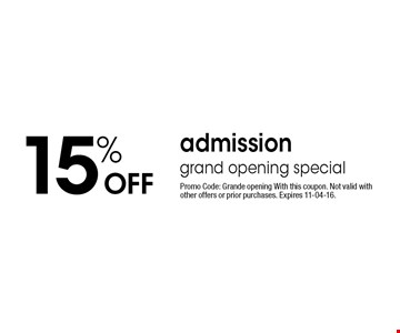 15% Off admission grand opening special. Promo Code: Grande opening With this coupon. Not valid with other offers or prior purchases. Expires 11-04-16.