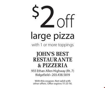 $2 off large pizza with 1 or more toppings. With this coupon. Not valid with other offers. Offer expires 11-25-16.