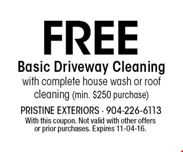 Free Basic Driveway Cleaning with complete house wash or roof cleaning (min. $250 purchase). With this coupon. Not valid with other offers or prior purchases. Expires 11-04-16.