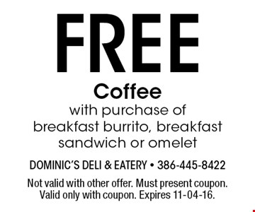 FREE Coffee with purchase of breakfast burrito, breakfast sandwich or omelet. Not valid with other offer. Must present coupon. Valid only with coupon. Expires 11-04-16.