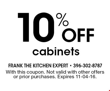10% Off cabinets. With this coupon. Not valid with other offers or prior purchases. Expires 11-04-16.