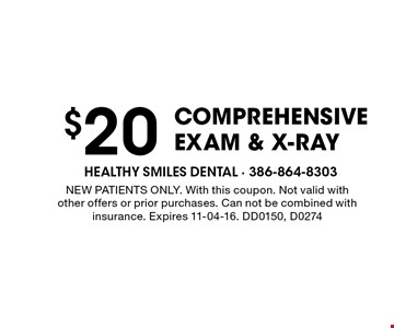 $20 Comprehensive Exam & X-ray. NEW PATIENTS ONLY. With this coupon. Not valid with other offers or prior purchases. Can not be combined with insurance. Expires 11-04-16. DD0150, D0274