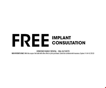 Free implant consultation. NEW PATIENTS ONLY. With this coupon. Not valid with other offers or prior purchases. Cannot be combined with insurance. Expires 11-04-16. D5120