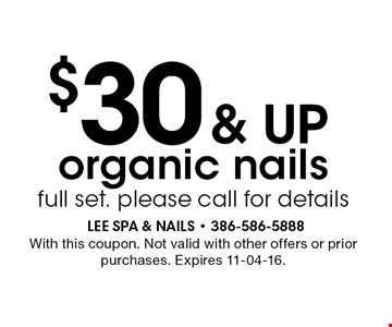 $30 & up organic nails full set. please call for details. With this coupon. Not valid with other offers or prior purchases. Expires 11-04-16.