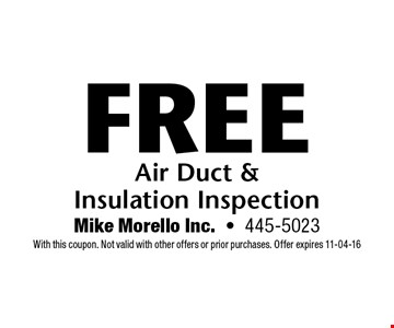 Free Air Duct & Insulation Inspection. Mike Morello Inc.-445-5023 With this coupon. Not valid with other offers or prior purchases. Offer expires 11-04-16