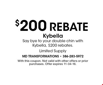 Kybella Say bye to your double chin with Kybella, $200 rebates. $200 REBATE. With this coupon. Not valid with other offers or prior purchases. Offer expires 11-04-16.