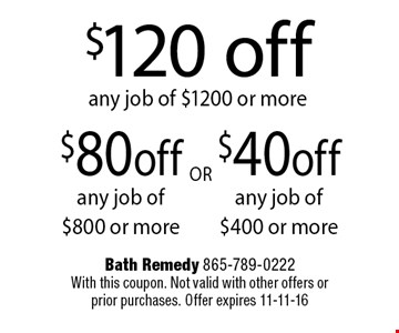 $120 offany job of $1200 or more. Bath Remedy 865-789-0222With this coupon. Not valid with other offers orprior purchases. Offer expires 11-11-16