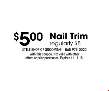 $5.00 Nail Trim regularly $8. With this coupon. Not valid with otheroffers or prior purchases. Expires 11-11-16.