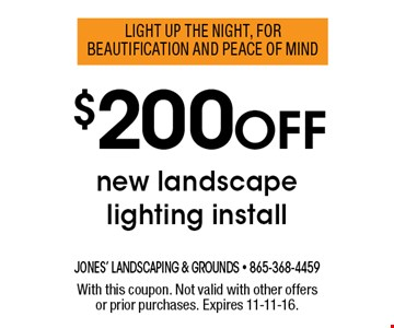 $200 Off new landscape lighting install. With this coupon. Not valid with other offers or prior purchases. Expires 11-11-16.