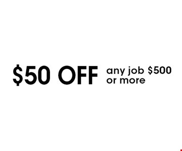 $50 off any job $500 or more. With this coupon. Not valid with other offers or prior purchases. Expires 11-11-16