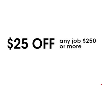 $25 off any job $250 or more. With this coupon. Not valid with other offers or prior purchases. Expires 11-11-16