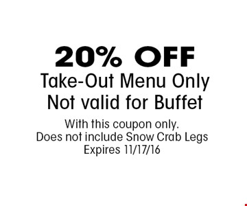 20% OFFTake-Out Menu OnlyNot valid for Buffet . With this coupon only. Does not include Snow Crab LegsExpires 11/17/16