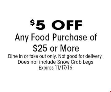 $5 OFFAny Food Purchase of $25 or More . Dine in or take out only. Not good for delivery. Does not include Snow Crab LegsExpires 11/17/16