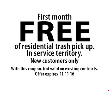 First month FREE of residential trash pick up.In service territory. New customers only. With this coupon. Not valid on existing contracts.  Offer expires11-11-16