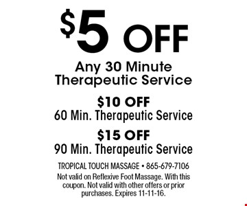 $5 OFF Any 30 Minute Therapeutic Service . Not valid on Reflexive Foot Massage. With this coupon. Not valid with other offers or prior purchases. Expires 11-11-16.