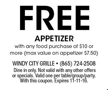 Free APPETIZER with any food purchase of $10 or more (max value on appetizer $7.50).Dine in only. Not valid with any other offers or specials. Valid one per table/group/party. With this coupon. Expires 11-11-16.