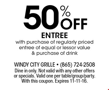 50% Off entree with purchase of regularly priced entree of equal or lessor value & purchase of drink. Dine in only. Not valid with any other offers or specials. Valid one per table/group/party. With this coupon. Expires 11-11-16.
