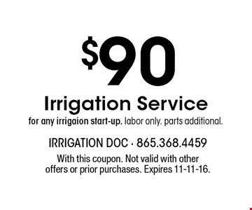 $90 Irrigation Service for any irrigaion start-up. labor only. parts additional.. With this coupon. Not valid with other offers or prior purchases. Expires 11-11-16.