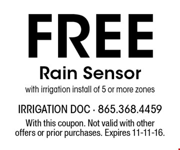 Free Rain Sensor with irrigation install of 5 or more zones. With this coupon. Not valid with other offers or prior purchases. Expires 11-11-16.