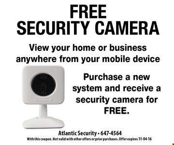 Purchase a new system and receive a security camera for FREE.. With this coupon. Not valid with other offers or prior purchases. Offer expires 11-04-16