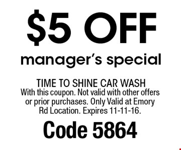 $5 off manager's special. With this coupon. Not valid with other offers or prior purchases. Only Valid at EmoryRd Location. Expires 11-11-16. Code 5864