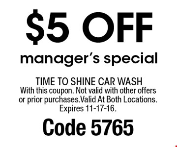 $5 off manager's special. With this coupon. Not valid with other offers or prior purchases.Valid At Both Locations. Expires 11-17-16. Code 5765
