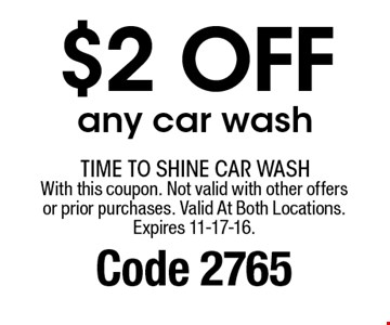 $2 off any car wash. With this coupon. Not valid with other offers or prior purchases. Only Valid at Hwy 58 Location. Expires 11-17-16. Code 2765