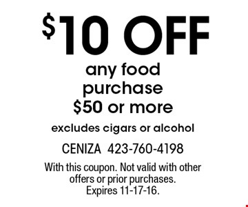 $10 off any food purchase $50 or more excludes cigars or alcohol. With this coupon. Not valid with other offers or prior purchases. Expires 11-17-16.