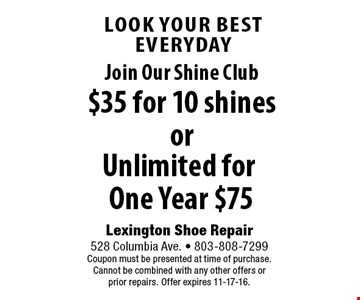 Join Our Shine Club $35 for 10 shines. Lexington Shoe Repair 528 Columbia Ave. - 803-808-7299 Coupon must be presented at time of purchase. Cannot be combined with any other offers orprior repairs. Offer expires 11-17-16.