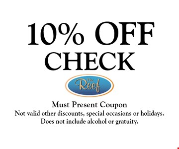 10% OFF CHECK. Must Present CouponNot valid other discounts, special occasions or holidays. Does not include alcohol or gratuity.