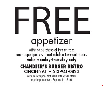 Free appetizer with the purchase of two entrees. One coupon per visit. Not valid on take-out orders. Valid Monday-Thursday only. With this coupon. Not valid with other offers or prior purchases. Expires 11-18-16.