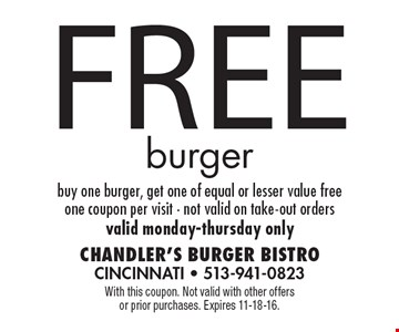 Free burger. Buy one burger, get one of equal or lesser value free. One coupon per visit. Not valid on take-out orders. Valid Monday-Thursday only. With this coupon. Not valid with other offers or prior purchases. Expires 11-18-16.