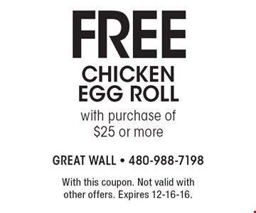Free chicken egg roll with purchase of $25 or more. With this coupon. Not valid with other offers. Expires 12-16-16.
