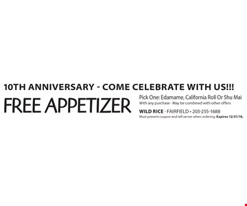 10th Anniversary - Come Celebrate With Us!!! Free appetizer Pick One: Edamame, California Roll Or Shu MaiWith any purchase - May be combined with other offers. Must present coupon and tell server when ordering. Expires 12/31/16.